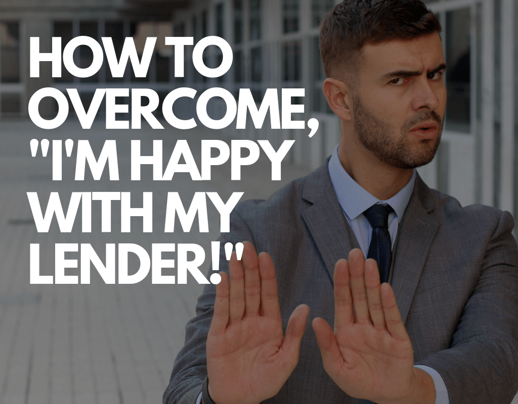 How to Overcome, I'm Happy with my Lender